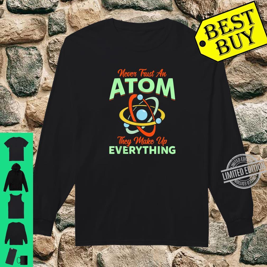 Physics Shirt, Atom They Make Up Everything Shirt Shirt long sleeved