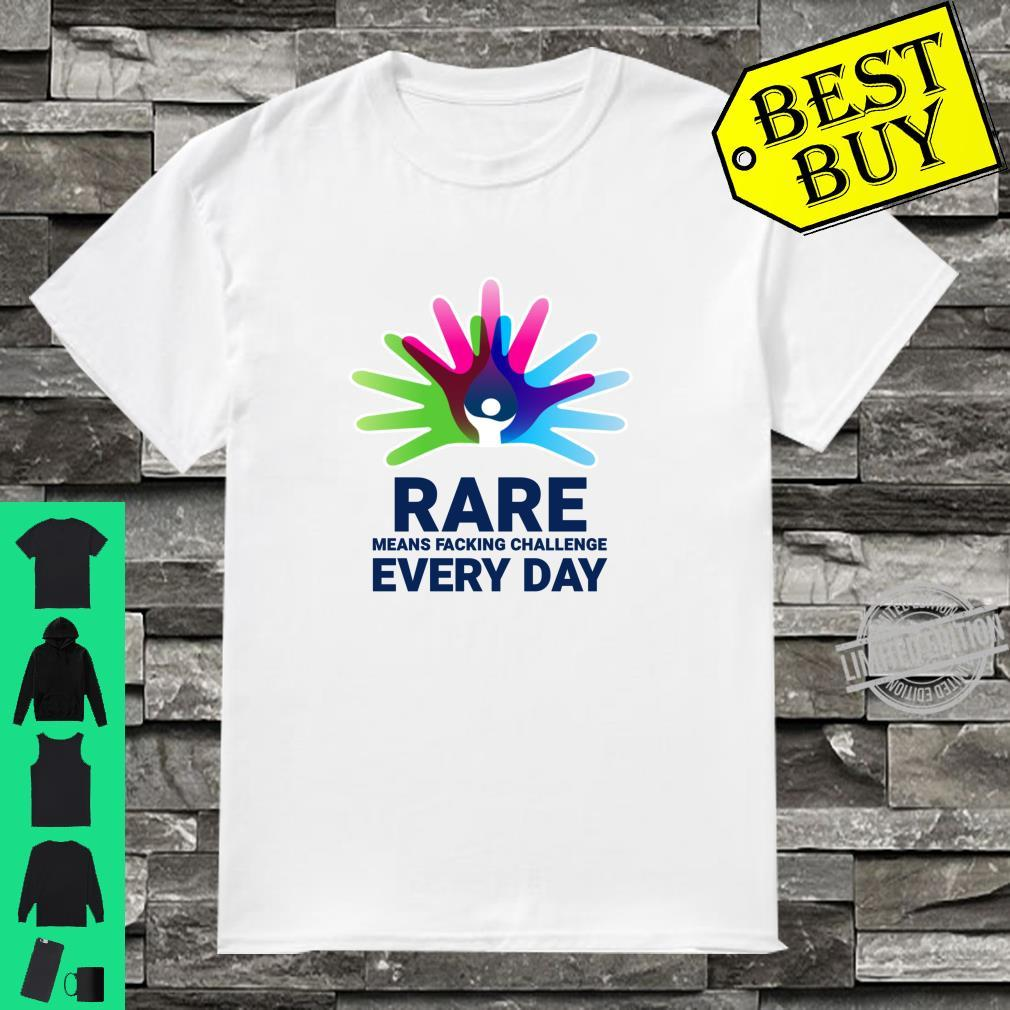 Rare Means Facking Challenge Every Day Rare Disease Day Shirt