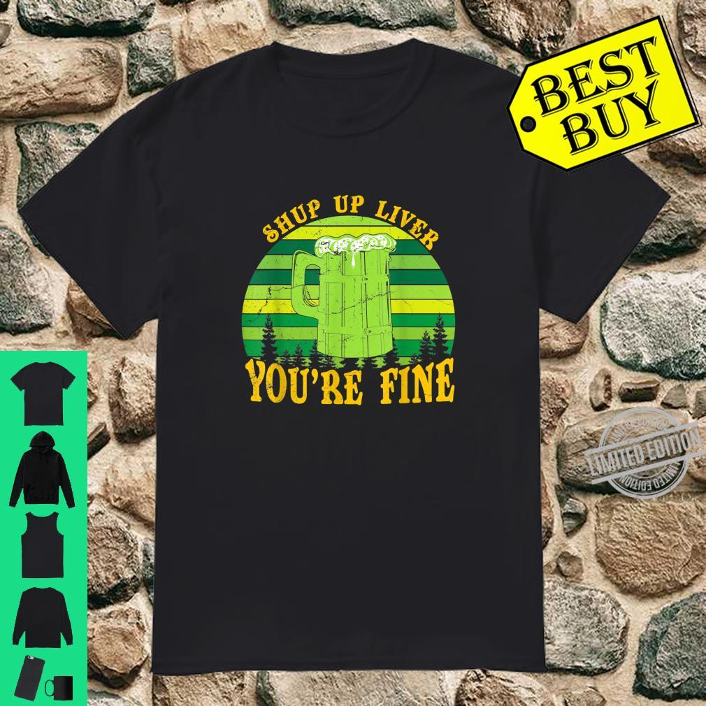 Shup Up Liver You're Fine Vintage St. Patty's Day Shirt