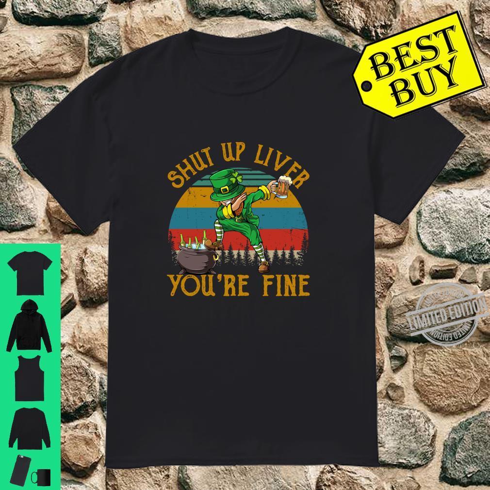 Shut Up Liver You're Fine Vintage Leprechaun Dab St. Patrick Shirt