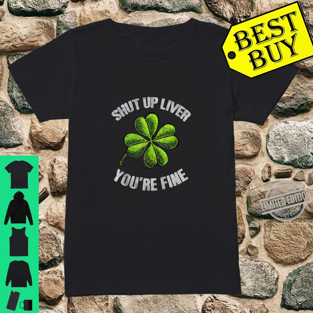 Shut Up Liver you're Fine Drinking Party St.Patrick's Day Shirt ladies tee
