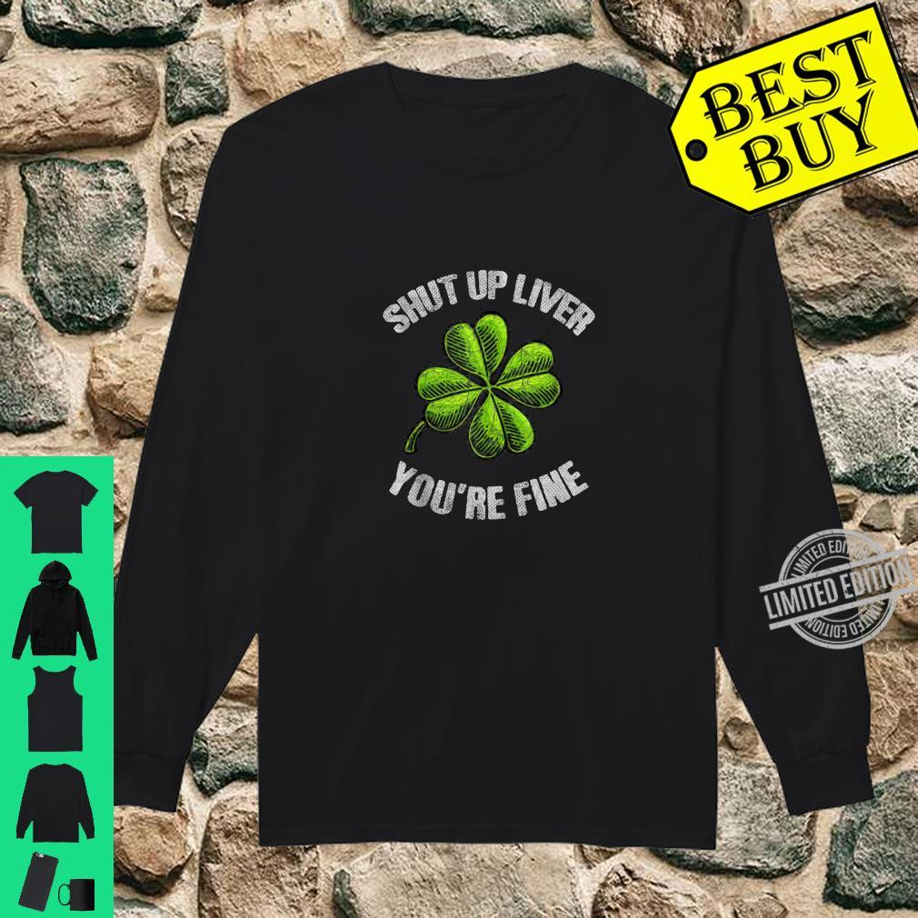 Shut Up Liver you're Fine Drinking Party St.Patrick's Day Shirt long sleeved