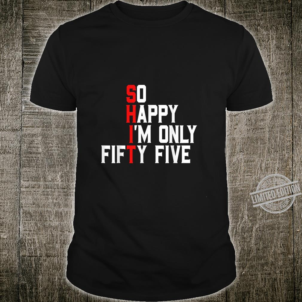 So Happy I'm Fifty Five 55 Years Old 55th Birthday Shirt