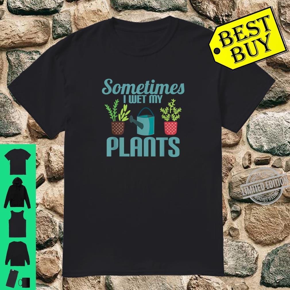 Sometimes I wet my plants cool text Shirt
