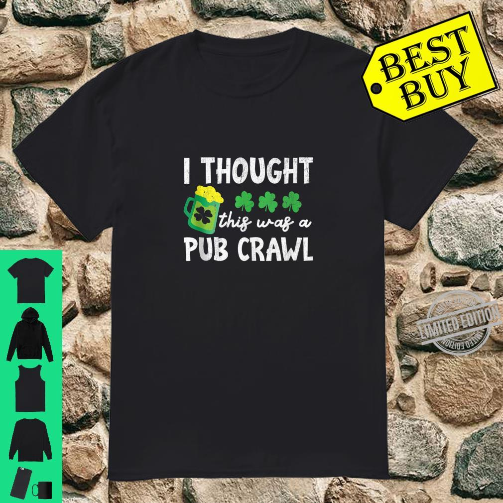 St Patricks Day 5K I Thought This Was A Pub Crawl Shirt