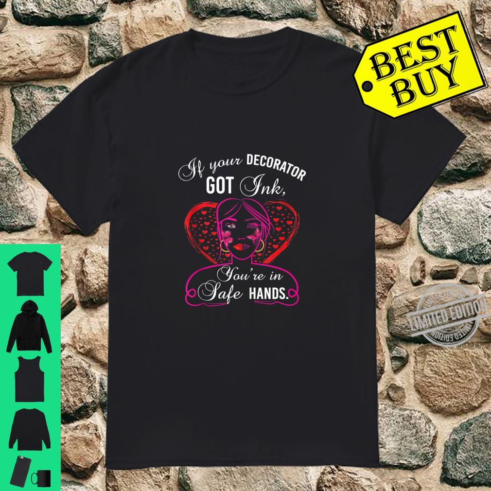 Tattoo girl If your Decorator got Ink you're in safe hand Shirt