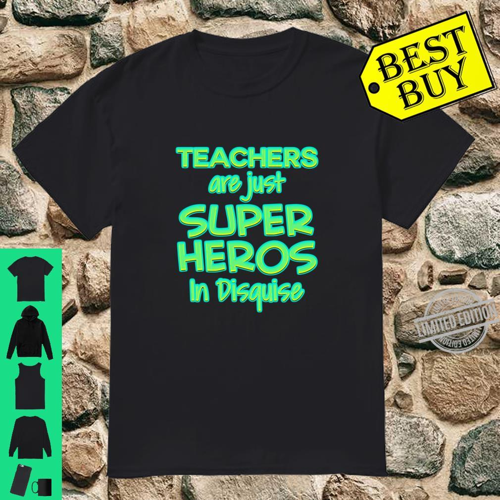 Teachers Are Just Superheroes in Disguise School Shirt