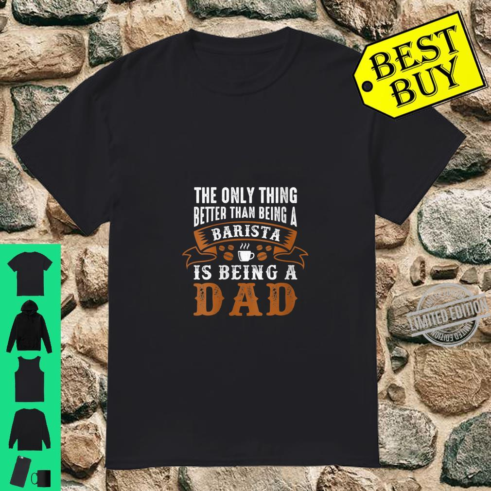 Womens Better Than Being A Barista Is Being A Dad Shirt