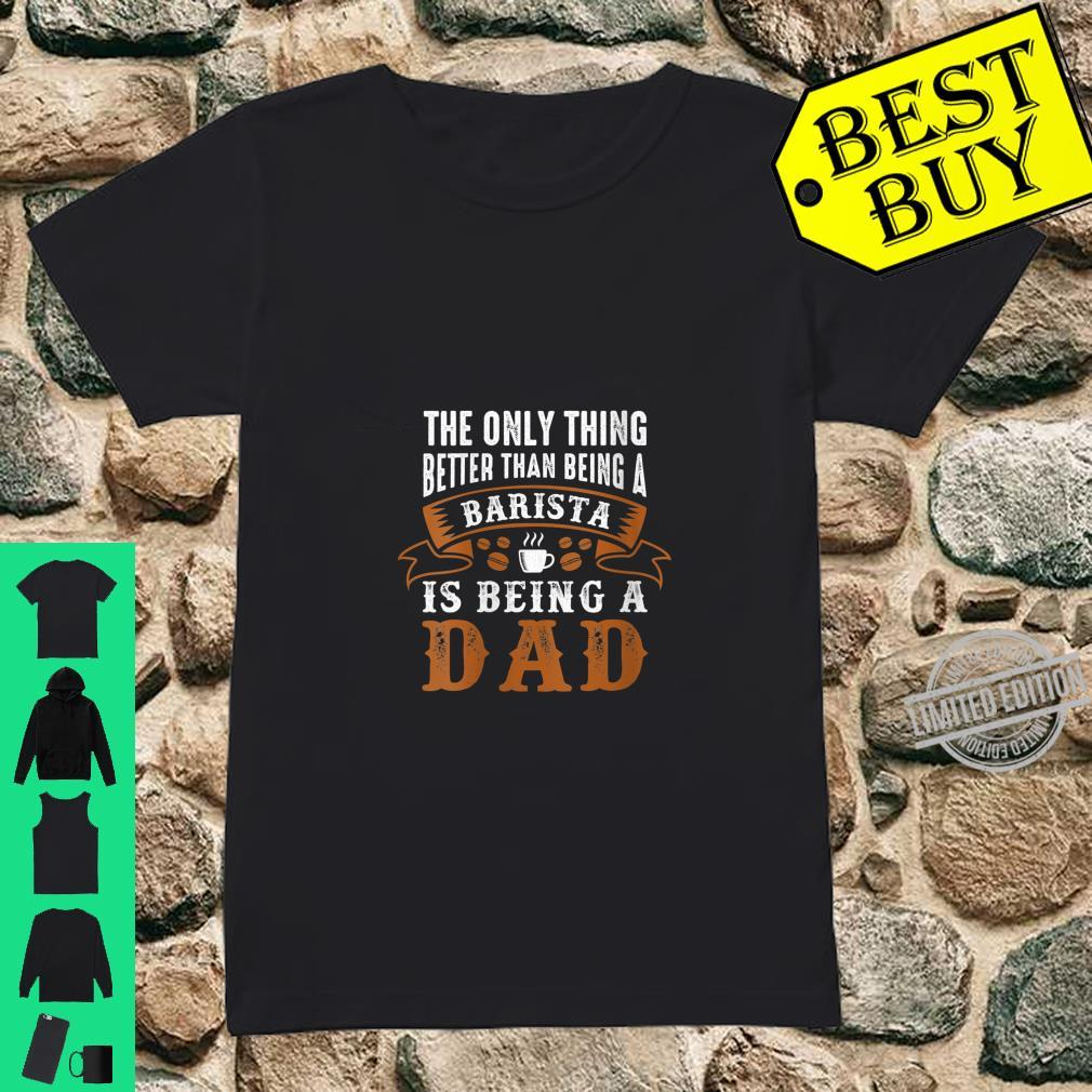 Womens Better Than Being A Barista Is Being A Dad Shirt ladies tee