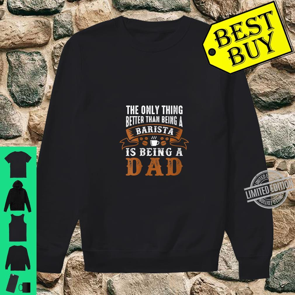 Womens Better Than Being A Barista Is Being A Dad Shirt sweater